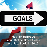 How To Improve Your Online Store Sales Via FaceBook in 2013