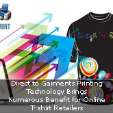 Direct to Garments Printing Technology Brings Numerous Benefit for Online T-shirt Retailers