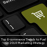 Top E-commerce Trends to Fuel Your 2018 Marketing Strategy