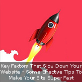 Key Factors That Slow Down Your Website – Some Effective Tips To Make Your Site Super Fast