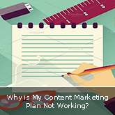 Why is My Content Marketing Plan Not Working?